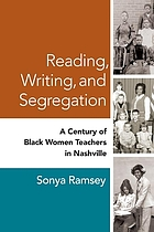 Reading, writing, and segregation : a century of Black women teachers in Nashville