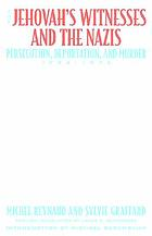 The Jehovah's Witnesses and the Nazis : persecution, deportation, and murder, 1933-1945