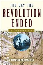 The day the Revolution ended : 19 October 1781