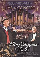 Ring Christmas bells : Mormon Tabernacle Choir, Orchestra at Temple Square live in concert