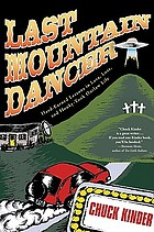 Last mountain dancer : hard-earned lessons in love, loss, and honky-tonk outlaw life