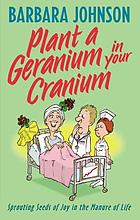 Plant a geranium in your cranium : sprouting seeds of joy in the manure of life