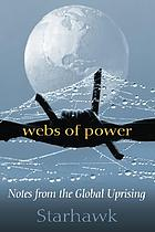 Webs of power : notes from the global uprising
