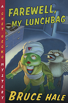 Farewell, my lunchbag : from the tattered casebook of Chet Gecko, private eye