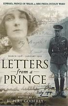 Letters from a prince : Edward, Prince of Wales to Mrs Freda Dudley Ward, March 1918 - January 1921