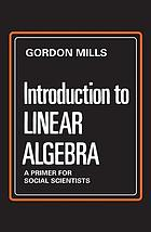 Introduction to linear algebra : a primer for social scientists