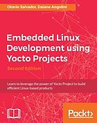 Embedded Linux development using Yocto projects : learn to leverage the power of Yocto Project to build efficient Linux-based products