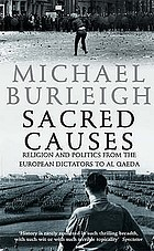 Sacred causes : religion and politics from the European dictators to Al Qaeda