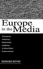 Europe in the media : a comparison of reporting, representation, and rhetoric in national media systems in Europe