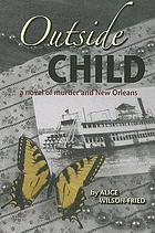 Outside child : a novel of murder and New Orleans