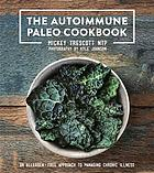 The autoimmune Paleo cookbook : an allergen-free approach to managing chronic illness