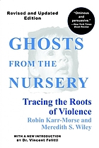 Ghosts from the nursery : tracing the roots of violence
