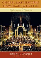 Choral masterworks from Bach to Britten : reflections of a conductor