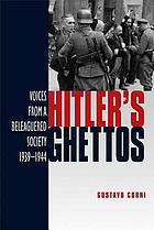 Hitler's ghettos : voices from a beleaguered society, 1939-1944