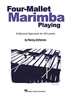 Four-mallet marimba playing : a musical approach for all levels