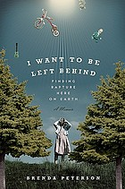 I want to be left behind : finding rapture here on Earth