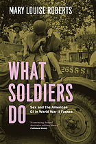 What soldiers do : sex and the American GI in World War II France