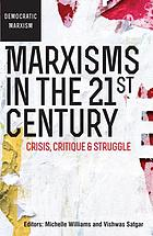 Marxisms in the 21st century : crisis, critique & struggle