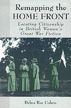 Remapping the home front : locating citizenship in British women's Great War fiction