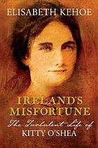 Ireland's misfortune : the turbulent life of Kitty O'Shea