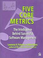 Five core metrics : the intelligence behind successful software management