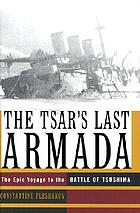 The Tsar's last armada : the epic voyage of the battle of Tsushima