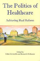 The politics of healthcare : achieving real reform