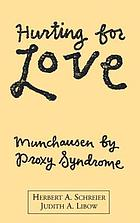 Hurting for love : Munchausen by proxy syndrome
