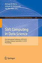 Soft computing in data science : first international conference, SCDS 2015, Putrajaya, Malaysia, September 2-3, 2015, Proceedings