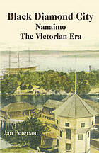 Black Diamond City : Nanaimo, the Victorian era