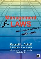 Management f-laws : how organizations really work
