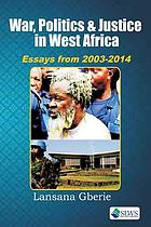 War, politics and justice in West Africa : essays 2003-2014