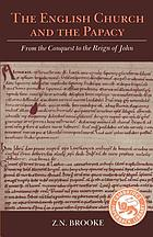 The English church & the papacy, from the Conquest to the reign of John