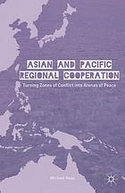 Asian and Pacific regional cooperation : turning zones of conflict into arenas of peace
