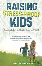 Raising Stress-Proof Kids : Parenting today's children for tomorrow's world.