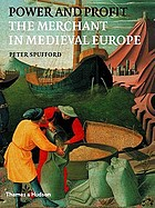 Power and profit : the merchant in medieval Europe