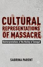Cultural representations of massacre : reinterpretations of the mutiny of Senegal
