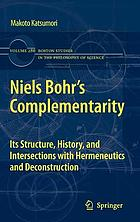 Niels Bohr's complementarity : its structure, history, and intersections with hermeneutics and deconstruction