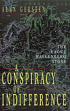 A conspiracy of indifference : the Raoul Wallenberg story