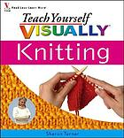Knitting : teach yourself visually