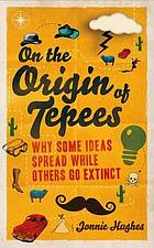On the origin of tepees : why some ideas spread while others go extinct
