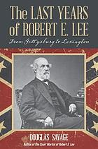 The last years of Robert E. Lee : from Gettysburg to Lexington