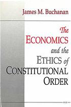 The economics and the ethics of constitutional order