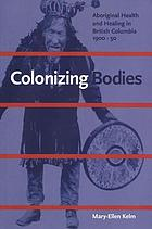 Colonizing bodies : aboriginal health and healing in British Columbia, 1900-50