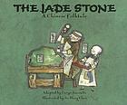 The jade stone : a Chinese folktale