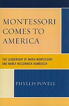Montessori comes to America : the leadership of Maria Montessori and Nancy McCormick Rambusch