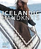 Icelandic handknits : 25 heirloom techniques and projects
