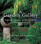 A garden gallery : inspiration from an enchanted world of plants and artistry