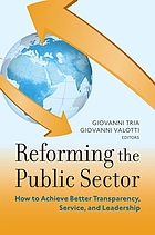 Reforming the public sector : how to achieve better transparency, service, and leadership