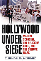 Hollywood under siege : Martin Scorsese, the religious right, and the culture wars